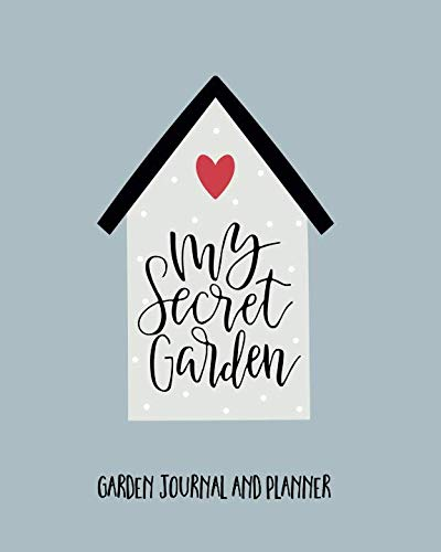 (Garden Journal And Planner: My Secret Garden. Design, Create And Enjoy Your Ideal Garden. Annual Calendar, Monthly, Weekly Organiser And Gardener's ... (Grow Your Own, Garden Diary) (Garden Gifts))