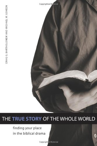The True Story of the Whole World: Finding Your Place in the Biblical Drama (World Drama)