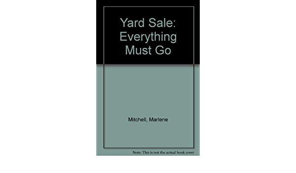 Yard Sale Every Thing Must Go Marlene Mitchell 9781564691095