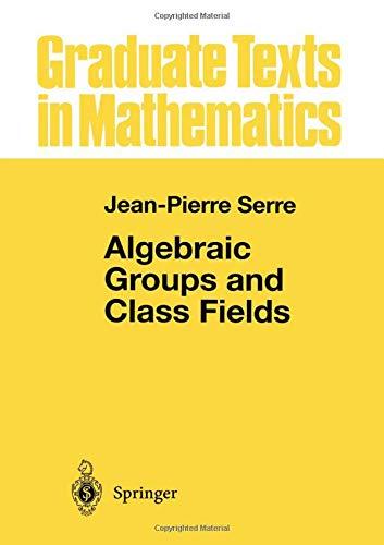 Algebraic Groups and Class Fields (Graduate Texts in Mathematics) por Jean-Pierre Serre