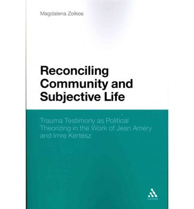 [(Reconciling Community and Subjective Life: Trauma Testimony as Political Theorizing in the Work of Jean Amery and Imre Kertesz)] [Author: Magdalena Zolkos] published on (February, 2012) pdf