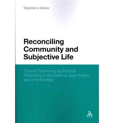 [(Reconciling Community and Subjective Life: Trauma Testimony as Political Theorizing in the Work of Jean Amery and Imre Kertesz)] [Author: Magdalena Zolkos] published on (February, 2012) pdf epub