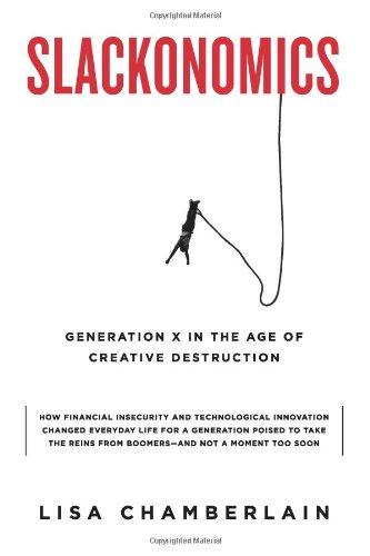 Slackonomics: Generation X in the Age of Creative Destruction