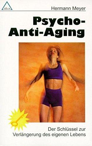 Psycho-Anti Aging: Der Schlüssel zur eigenen Lebensverlängerung