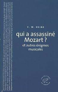 Qui a assassiné Mozart ? : Et autres énigmes musicales par Ernst W. Heine