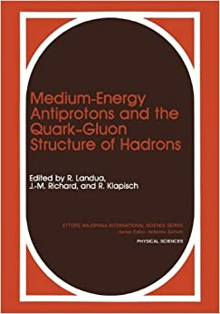 Medium-Energy Antiprotons and the Quark_Gluon Structure of Hadrons: Proceedings (Ettore Majorana International Science Series)