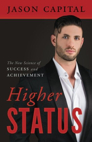 Higher Status  The New Science Of Success And Achievement