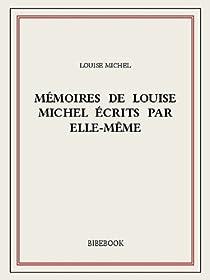 Mémoires de Louise Michel écrits par elle-même par Michel