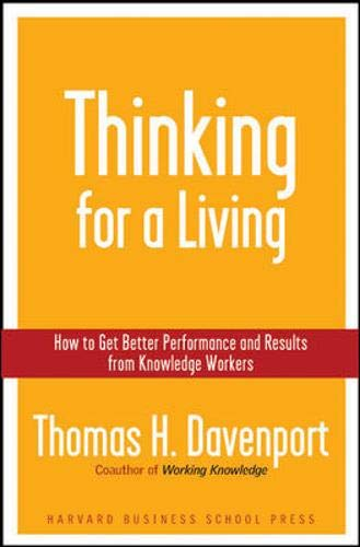 Thinking For A Living  How To Get Better Performances And Results From Knowledge Workers  How To Get Better Performance And Results From Knowledge Workers