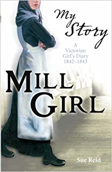 Book Mill Girl: A Victorian Girl's Diary 1842 - 1843 (My Story) by Reid, Sue new Edition (2008)