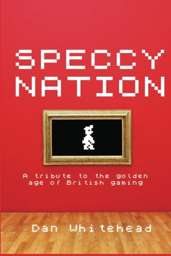Speccy Nation  A Tribute To The Golden Age Of British Gaming