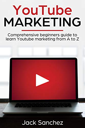 Youtube Marketing: Comprehensive beginners guide to learn Youtube marketing from A to Z (English Edition)