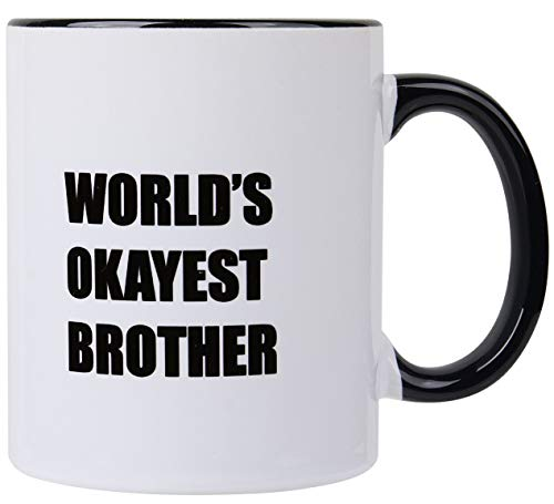 Funny mug - World's Okayest Brother -11 OZ Coffee Mugs Gift for Brother Sarcastic Funny gifts From Sister,Thank You gifts for brother