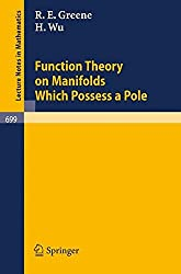 Function Theory on Manifolds Which Possess a Pole (Lecture Notes in Mathematics)