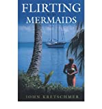 img - for [(Flirting with Mermaids: The Unpredictable Life of a Sailboat Skipper )] [Author: John Kretschmer] [Mar-2003] book / textbook / text book