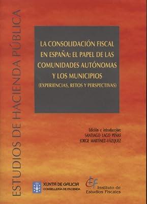 La consolidacion fiscal en España: el papel de las Comunidades ...