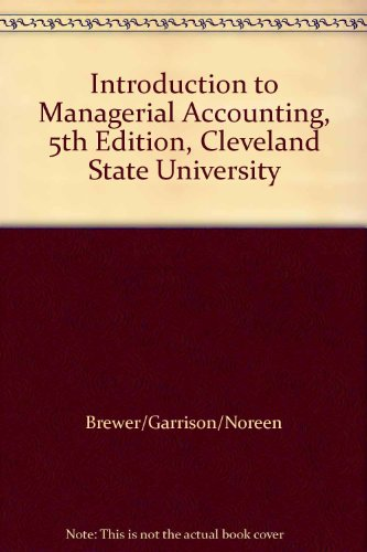 Introduction to Managerial Accounting, 5th Edition, Cleveland State University
