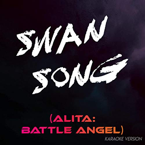 Swan Song (Alita: Battle Angel) (Karaoke ()