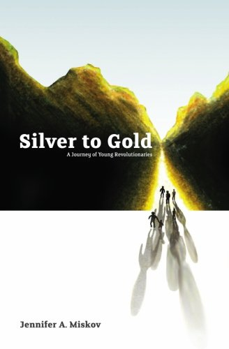 Silver to Gold: A Journey of Young Revolutionaries (Best Way To Own Gold And Silver)