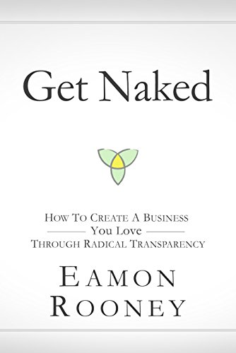 Get Naked : How To Create A Business You Love Through Radical Transparency by Eamon Rooney ebook deal