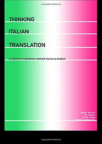 Thinking Italian Translation: A Course in Translation Method: Italian to English (Thinking Translation)