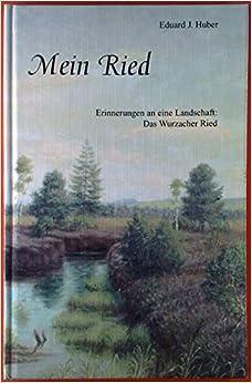 Mein Ried. Erinnerungen an eine Landschaft: das Wurzacher