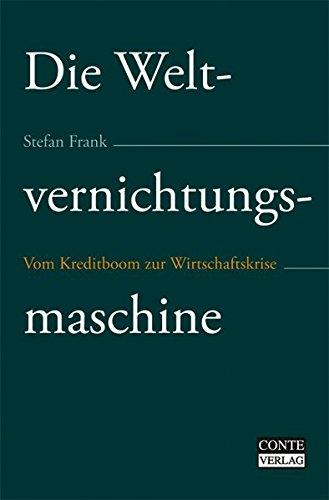 Die Weltvernichtungsmaschine - Vom Kreditboom zur Wirtschaftskrise Taschenbuch – Juli 2009 Stefan Frank CONTE-VERLAG 3936950946 Wirtschaft International