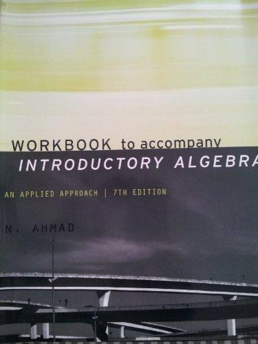 Workbook to accompany Introductory Algebra An Applied Approach 7th Edition N. Ahmad (Introductory Algebra An Applied Approach 7th Edition)