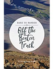 Hiking Log book: Dare to Wander Off the Beaten Track   A Hiking Journal to Keep Track of Your Hikes in the Great Outdoors   Trail Passport Notebook to Record Adventure Details & Experience
