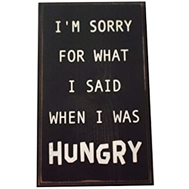 I'm Sorry For What I Said When I Was Hungry Wood Sign for Home Décor and Kitchen Wall Décor -- PERFECT FUNNY HOUSEWARMING GIFT!!!