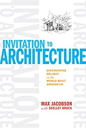 Invitation to Architecture: Discovering Delight in the World Built Around Us