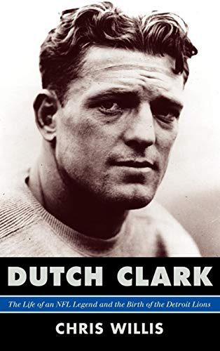 Dutch Clark: The Life of an NFL Legend and the Birth of the Detroit Lions (Black Head Coaches In The Nfl History)