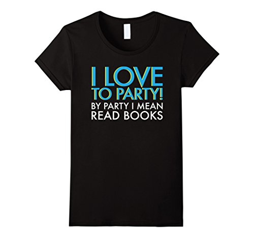 Womens I Love To Party And By Party I Mean Read Books Tshirt Medium Black