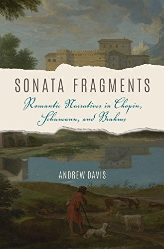 Sonata Fragments: Romantic Narratives in Chopin, Schumann, and Brahms (Musical Meaning and Interpretation) by Davis Andrew