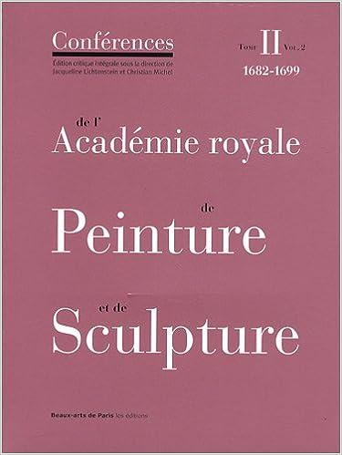 Livres Conférences de l'Académie royale de Peinture et de Sculpture : Tome 2, 1682-1699 Volume 2 pdf