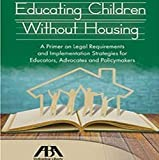 img - for Educating Children Without Housing: A Primer on Legal Requirements and Implementation Strategies for Educators, Advocates and Policymakers, 4th Edition book / textbook / text book