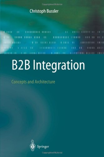 B2B Integration: Concepts and Architecture [Paperback] [2010] (Author) Christoph Bussler PDF