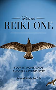 Learn Reiki One: Your at Home Guide and Self Attunement (Learning Reiki Book 1) by [Rae, Wendy]
