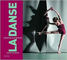 La Danse racontée aux enfants  Amazon.fr  Christine Beigel  Livres 9b480bbe61b