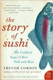 by Trevor Corson (Author)The Story of Sushi: An Unlikely Saga of Raw Fish and Rice (P.S.) [Paperback]