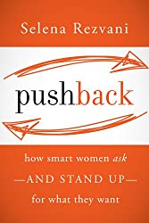 Pushback: How Smart Women Ask--and Stand Up--for What They Want