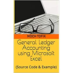 General Ledger Accounting using Microsoft Excel: (Source Code & Example) (Excel and Accounting)
