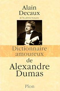 Dictionnaire amoureux de Alexandre Dumas par Decaux