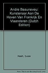 Andre Beauneveu: Kunstenaar Aan De Hoven Van Frankrijk En Vlaanderen (Dutch Edition)