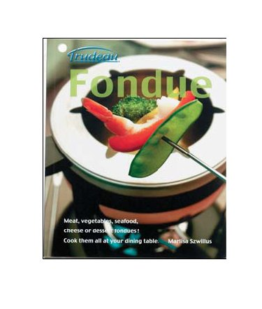 Fondue Recipe Cookbook by Trudeau by Trudeau