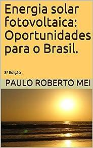 Energia solar fotovoltaica: Oportunidades para o Brasil.: 3ª Edição