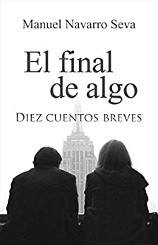 EL FINAL DE ALGO (Spanish Edition) by [Seva, Manuel Navarro]