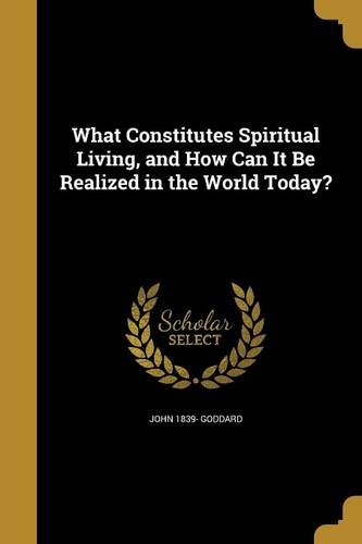 Read Online What Constitutes Spiritual Living, and How Can It Be Realized in the World Today? PDF