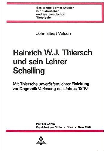 Heinrich W.J. Thiersch Und Sein Lehrer Schelling: Mit Thierschs Unveroeffentlichter Einleitung Zur Dogmatik-Vorlesung Des Jahres L846 (ALS Anhang) ... Studien Zur Historischen Und Systematische)