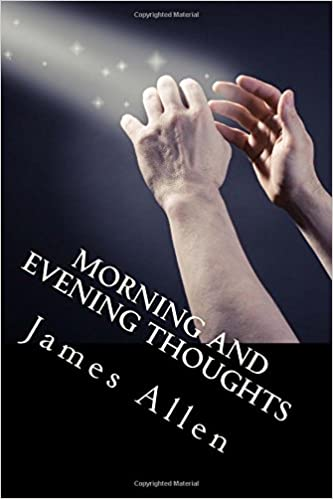 Morning And Evening Thoughts: Beautiful and Insightful Meditations to Feed the Mind and Soul